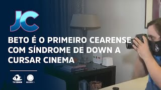 Beto é o primeiro cearense com síndrome de down a cursar cinema
