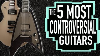 The 5 Most CONTROVERSIAL Guitars
