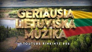 Geriausa Lietuviška Muzika #06 - Lietuviškos Muzikos Rinkinys - Top Dainos.