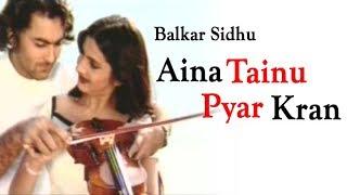 Aina Tainu Pyar Kran – Balkar Sidhu