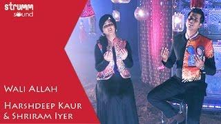 Wali Allah – Sufi Unwind Mix – Harshdeep Kaur – Shriram Iyer