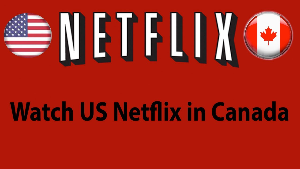 watch canadian netflix in us