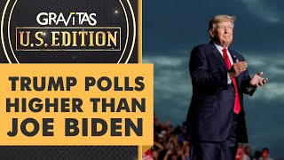 Gravitas US Edition: Trump polls higher than Joe Biden