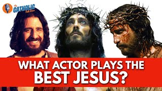 Which Actor Plays The Best Jesus?   The Catholic Talk Show