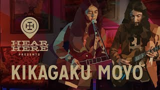 Hear Here Presents: Kikagaku Moyo