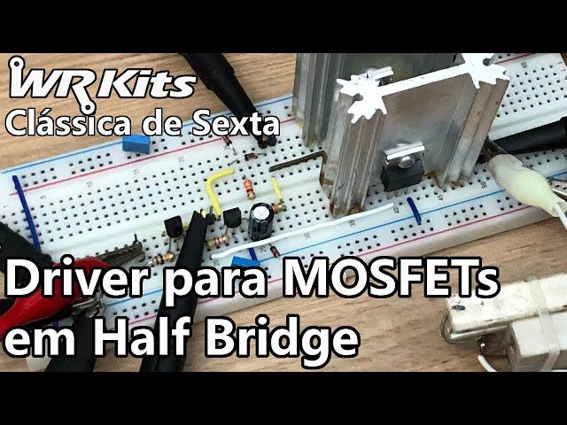 DRIVER DE MOSFET EM HALF BRIDGE   Vídeo Aula #379