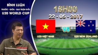 BÌNH LUẬN SAU TRẬN ĐẤU U20 VIỆT NAM vs U20 NEW ZEALAND | BẢNG E VCK U20 WORLD CUP 2017