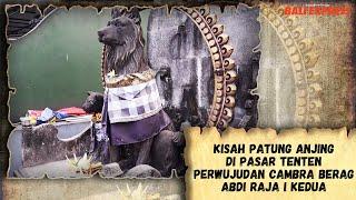 Kisah Patung Anjing di Pasar Tenten - Perwujudan Cambra Berag Abdi Raja I Kedua