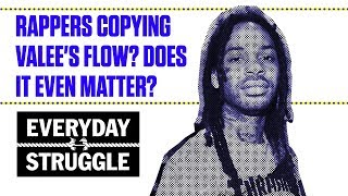 Rappers Copying Valee's Flow? Does it Even Matter? | Everyday Struggle