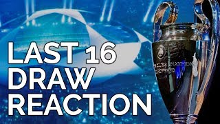 UEFA Champions League Draw - Last 16 | REACTION