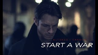 start a war | takeshi kovacs [ALTERED CARBON]