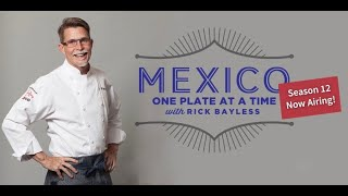 "Rick Bayless ""Mexico: One Plate at a Time"" Season 12: Bayless' Best Ever"