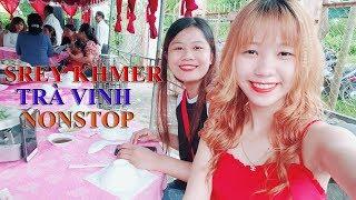 Srey Khmer Trà Vinh - Nonstop 2018