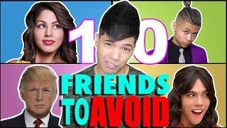 10 Friends Everyone Should AVOID!