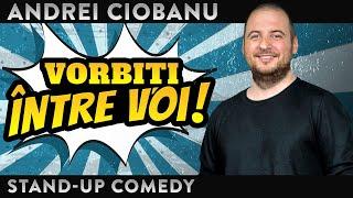ANDREI CIOBANU - VORBIȚI ÎNTRE VOI | Stand-Up Comedy
