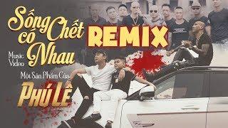 Sống Chết Có Nhau Remix - Phú Lê | DJ Lê Trình Remix | Official Music Video