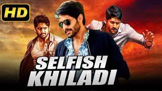Selfish Khiladi (2019) Telugu Hindi Dubbed Full Movie | Naga Chaitanya, Karthika Nair