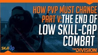 The Division | The End Of Low Skill-Cap Combat (Fixing PVP Part V)