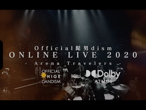 [Guidance of Dolby Atmos] Official髭男dism ONLINE LIVE 2020 - Arena Travelers -