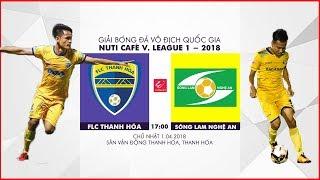 FULL | FLC Thanh Hóa vs Sông Lam Nghệ An | Vòng 4 Nuti Cafe V.League 2018