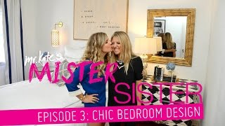 Mister Sister! Episode 3: Chic Bedroom Design