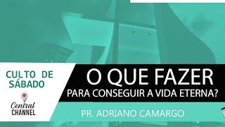 06/06/20 - Pr. Adriano Camargo - O que fazer para conseguir a vida eterna?