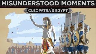 Misunderstood Moments in History - Cleopatra's Egypt