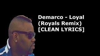 Demarco - Loyal (Royals Remix) [CLEAN LYRICS] @dwaynethesage