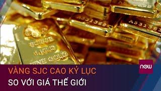 Giá vàng hôm nay 17/1: Vàng SJC cao kỷ lục so với giá thế giới | VTC Now