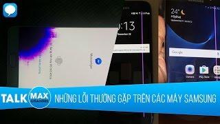 Những lỗi thường gặp sau 1 thời gian sử dụng smartphone Samsung