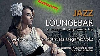 Jazz Loungebar Anniversary - Selection #25 Smooth Jazz Megamix Vol.2, 4+ Hours Lounge Music 2018