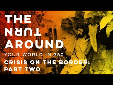 Crisis on the Border: Part Two | The Turnaround: Your World in 360