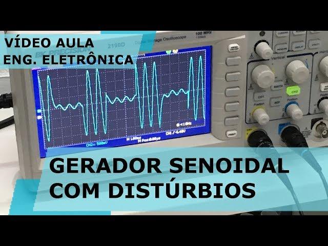 GERADOR SENOIDAL COM DISTÚRBIOS SIMPLES | Vídeo Aula #246