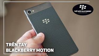 Mở hộp, trên tay BlackBerry Motion - Siêu phẩm BlackBerry Android kháng bụi, chống nước