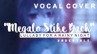 Undertale - Megalo Strike Back (Lullaby | Vocal Cover)【Melt】