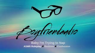 Baby I'm Trying to Nap [Boyfriend Roleplay] ASMR