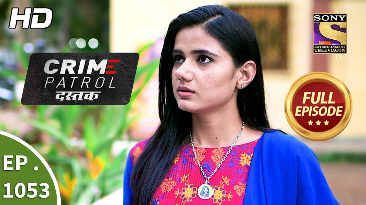 Crime Patrol Dastak - Ep 1053 - Full Episode - 31st May, 2019