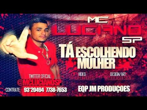 Baixar MC LUCIANO SP - TA ESCOLHENDO MULHER ♪ ( LANÇAMENTO 2013 )