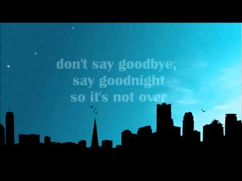 Don't Say Goodbye, Say Goodnight - Binocular (Lyrics)