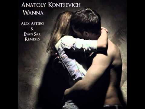 Anatoly Kontsevich - Wanna (Alex Astero & Evan Sax Remix) [Pre-Release]