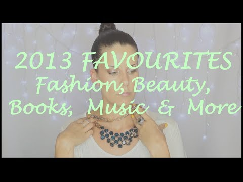 2013 Favourites - Fashion, Beauty, TV, Music & More