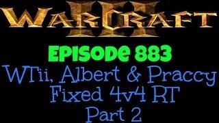 Warcraft 3 - Fixed 4v4 RT WTii, Albert & Praccy Part 2 [Ep 883]