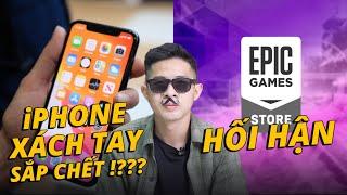 NGÀY TÀN CỦA iPHONE XÁCH TAY - EPIC GAMES BẮT ĐẦU HỐI HẬN… | #AEUPDATE