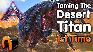 Ark Extinction Taming An ALPHA Desert Titan 1st Time!