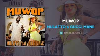Mulatto & Gucci Mane - Muwop (AUDIO)