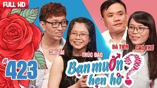 BẠN MUỐN HẸN HÒ #423 UNCUT | Chí Tài - trai đẹp VIỆT KIỀU PHÁP khăn gói về Việt Nam tìm người yêu 😍