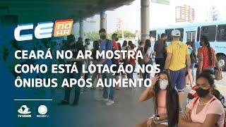 Ceará no Ar mostra como está lotação nos ônibus após aumento da frota