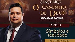 11/08/19 - Santuário o Caminho de Deus - Parte 3 - Símbolos e realidade - Pr. Adriano Camargo