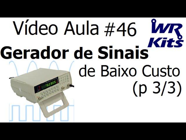 GERADOR DE SINAIS DE BAIXO CUSTO (p 3/3) | Vídeo Aula #46