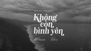 Không Còn Bình Yên | Official Lyric Video | Juun Đăng Dũng